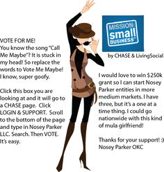 VOTE FOR NOSEY PARKER LLC! I need 250 votes to participate in this. Be a sweetie! :)