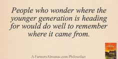 People who wonder where the younger generation is heading for would do well to remember where it came from.