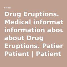 Drug Eruptions. Medical information about Drug Eruptions. Patient | Patient
