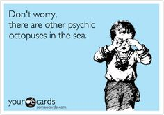 Funny Sympathy Ecard: Don't worry, there are other psychic octopuses in the sea.