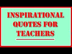 inspirational quotes for teachers  Teachers and students! Please watch this presentation the next time you need some inspiration!