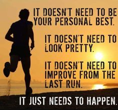 It doesn't need to be your personal best. It doesn't need to look pretty. It doesn't need to improve from the last run. It just needs to happen. Running Quotes, Running Motivation, Fitness Motivation Quotes, Health Motivation, Track Quotes, Workout Quotes, I Love To Run, Just Run, Running Workouts