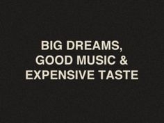 Not so expensive taste, actually. I'm not so high maintenence. I do things for myself mostly. I depend on those I'm doing things with to do their share.