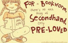 For a bookworm there's no such thing as second-hand only pre-loved.