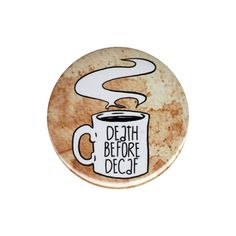 Death Before Decaf Pinback Button Badge Pin 44mm Coffee Lover Saying Foodie Love