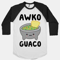Awko Guaco #tacos #awkotaco #guac #guacamole #foodshirt