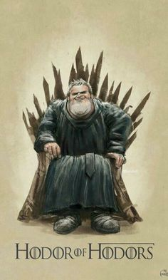 HODOR IS THE REAL KING <3 love Hodor