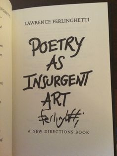 Lawrence Ferlinghetti. Poetry as Insurgent Art. Purchased from City Lights bookstore in San Francisco, CA pre-signed.
