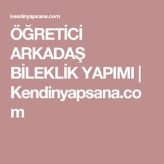 ÖĞRETİCİ ARKADAŞ BİLEKLİK YAPIMI   Kendinyapsana.com