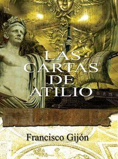 """Roma antigua. Francisco Gijón. """"Las cartas de Atilio"""". Haz click en la cubierta y empieza a leerlo en 24Symbols http://www.24symbols.com/user/24symbols/library/roma-antigua?id=133385"""