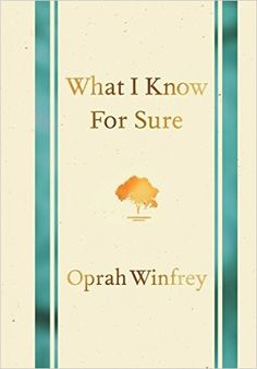 """In the first issue of O, The Oprah Magazine, Oprah wrote: 'We are all the causes of our own effects ...That's why I'll never stop asking the question, """"What do you know for sure?""""' In the fourteen yea"""