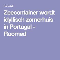 Zeecontainer wordt idyllisch zomerhuis in Portugal - Roomed