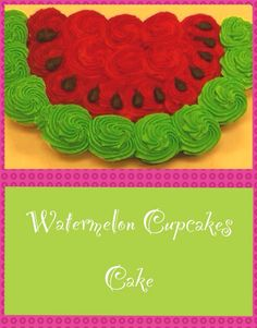 "Watermelon Cupcake Cake, there is no recipe for this one BUT do not despair! All you have to do is bake some cupcakes, frost some red and some in green, and arrange them in the shape of a watermelon. Don't forget to garnish with chocolate chips for the ""seeds"" or you can skip the ""seeds""."