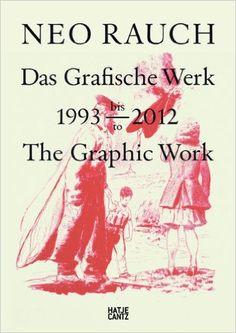 Neo Rauch: The Graphic Work, 1993-2012: Rudij Bergmann, Neo Rauch, Kerstin Wahala, Wolfgang Büscher, Hatje Cantz