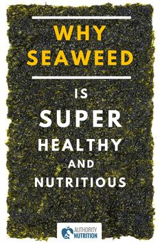 If you don't eat some form of seaweed regularly, then you are seriously missing out. It is one of the healthiest and most nutritious foods on the planet. Learn more here: https://authoritynutrition.com/seaweed-healthy-nutritious/