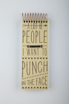 """""""A list of people I want to punch in the face."""" @Jenachachacha You're on my page 3...."""