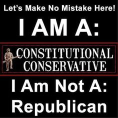 Constitutional Conservative not a Republican