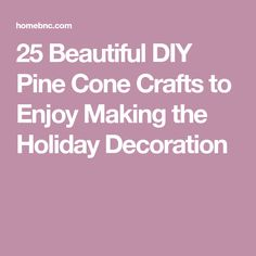 25 Beautiful DIY Pine Cone Crafts to Enjoy Making the Holiday Decoration Christmas Crafts, Christmas Decorations, Holiday Decor, Arts And Crafts, Diy Crafts, Pine Cone Crafts, Pine Cones, Homemade Gifts, Crafty