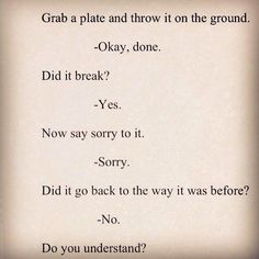 Sorry Doesn't Make It Okay- Quotes about not being able to forgive. Wanting to forgive someone, but knowing it won't be the same. Ending a friendship quote.