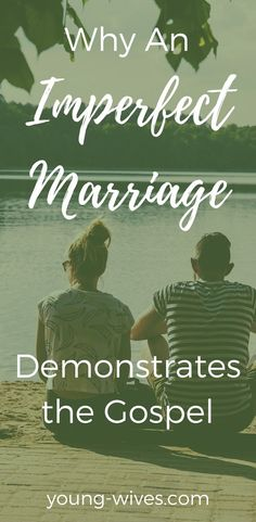 Why An Imperfect Marriage Demonstrates the Gospel