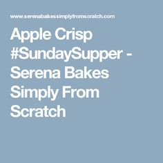 Apple Crisp #SundaySupper - Serena Bakes Simply From Scratch