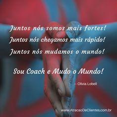 Coach! Juntos mudamos o MUNDO!    Prosperando Juntos,  Olivia ;-)    #coach #coaching #olivialobell #viverdecoaching