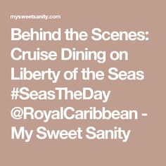 Behind the Scenes: Cruise Dining on Liberty of the Seas #SeasTheDay @RoyalCaribbean - My Sweet Sanity
