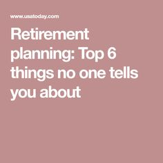 Retirement planning: Top 6 things no one tells you about