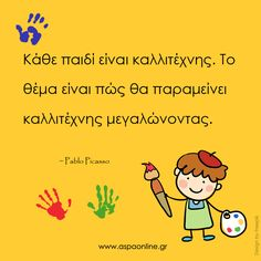 Pablo Picasso, Kids And Parenting, Motto, Montessori, Quotes To Live By, Back To School, Activities For Kids, Greek, Childhood