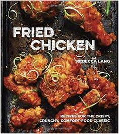 "Fried Chicken: Recipes for the Crispy, Crunchy, Comfort-Food Classic by Rebecca Lang (ABJ '99). ""An irresistible cookbook featuring more than 50 family-friendly fried chicken recipes--including classic Southern, globally influenced, and skillet- and deep-fried variations."""
