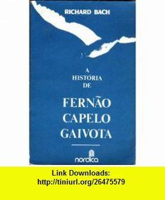 A Historia De Fernao Capelo Gaivota (9788570070401) Richard Bach, Russell Munson, Antonio Ramos Rosa, Madalena Rosalez , ISBN-10: 8570070403  , ISBN-13: 978-8570070401 ,  , tutorials , pdf , ebook , torrent , downloads , rapidshare , filesonic , hotfile , megaupload , fileserve