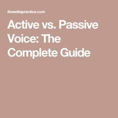 Active vs. Passive Voice: The Complete Guide