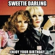 Absolutely Fabulous - Sweetie Darling Enjoy your Birthday