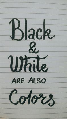 Black & White are also colors