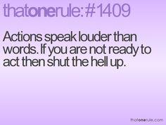 Actions speak louder then words!