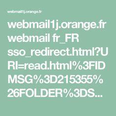 webmail1j.orange.fr webmail fr_FR sso_redirect.html?URI=read.html%3FIDMSG%3D215355%26FOLDER%3DSF_INBOX%26SEARCH%3DNOK%26check%3D%26ORIGIN%3D