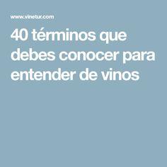 40 términos que debes conocer para entender de vinos
