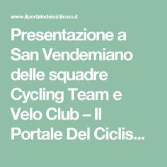 Presentazione a San Vendemiano delle squadre Cycling Team e Velo Club – Il Portale Del Ciclismo