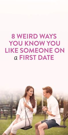 8 Weird Ways You Know You Like Someone On A First Date