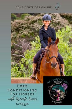 What's the difference between a horse that dances when you are on him and one that doesn't? This is the question that this week's guest, Visconte Simon Cocozza answers in his fabulous book, Core Conditioning for Horses, and the launching point for our conversation around how to mobilise and optimise the core when working together with our horses. >> Confident Rider - mindset, movement and nervous system awareness for equestrians Horseback Riding Lessons, Emotional Resilience, Horse Riding Tips, Nervous System, Training Tips, Conditioning, Mistress, Confident, Equestrian