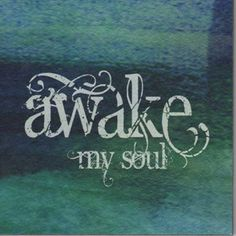 Awake my soul - greenblue color