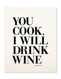You Cook, I Will Drink Wine Print PRETTY CHIC SF