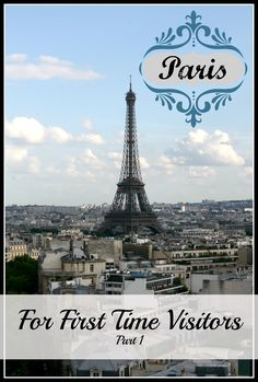 Paris- A Guide for First-Timers- Part 1. (How we spent 4 days in Paris; detailed destination guide included.)