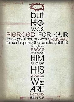 Isaiah 53;5, this is why we have Easter