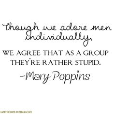 This makes me smile:) Although, this is just from the movie Mary poppins, She didn't actually say it...