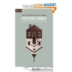 Amazon.com: Everyday Church: Gospel Communities on Mission (Re:Lit) eBook: Tim Chester, Steve Timmis: Kindle Store