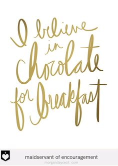 Chocolate for Breakfast | Gold Foil Handwriting quote | MaidservantOf