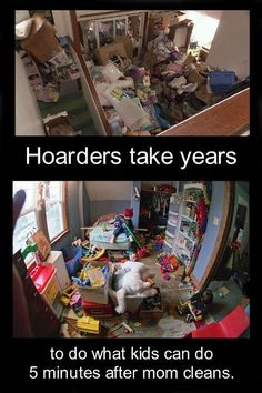 Hoarders take years to do what kids can do 5 minutes after mom cleans