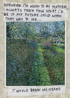 """Mother's Day postsecret: """"Whenever I'm mean to my mother, I always think how upset I'd be if my future child acted that way to me... It would break my heart."""""""