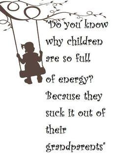 Grandkids I really like this saying!!!